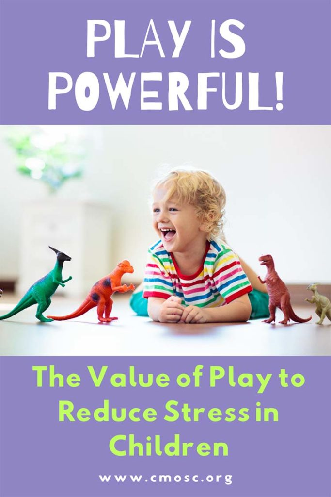 PLAY IS POWERFUL! THE VALUE OF PLAY FOR REDUCING STRESS IN CHILDREN